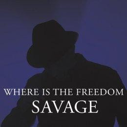 """Where is the freedom"", Savage"