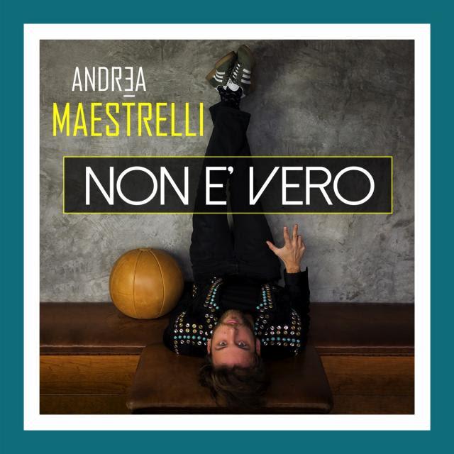 Non è vero: l'ultimo singolo del cantante emergente Andrea Maestrelli?