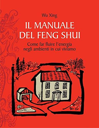 Il manuale del feng shui: Come far fluire l'energia!