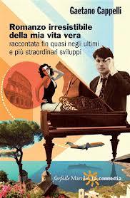 Romanzo Irresistibile della mia vita vera di Gaetano Cappelli