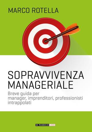 Manuale di sopravvivenza manageriale . Edizioni Di Marsico