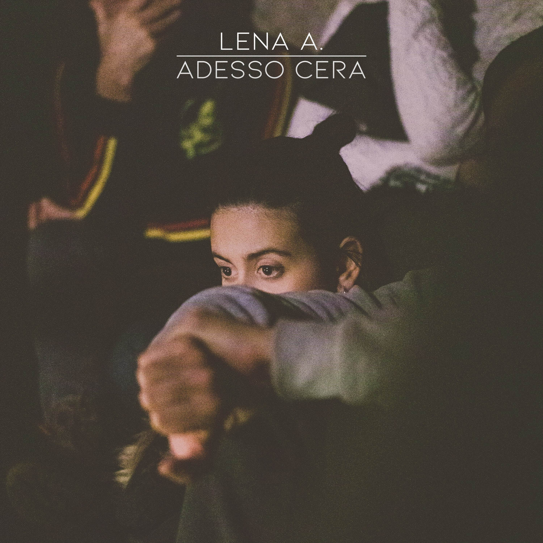 Adesso Cera è il nuovo singolo di Lena A
