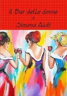 Il Bar delle donne di Simona Aiuti