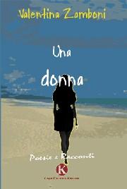 """Intervista a Valentina Zamboni, autrice del libro """"Una donna"""" poesie e racconti edizioni Kimerik"""